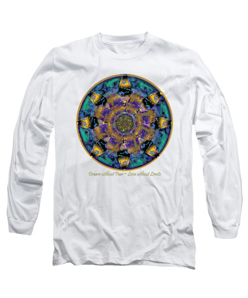 Dream Without Fear Love Without Limits Long Sleeve T-Shirt