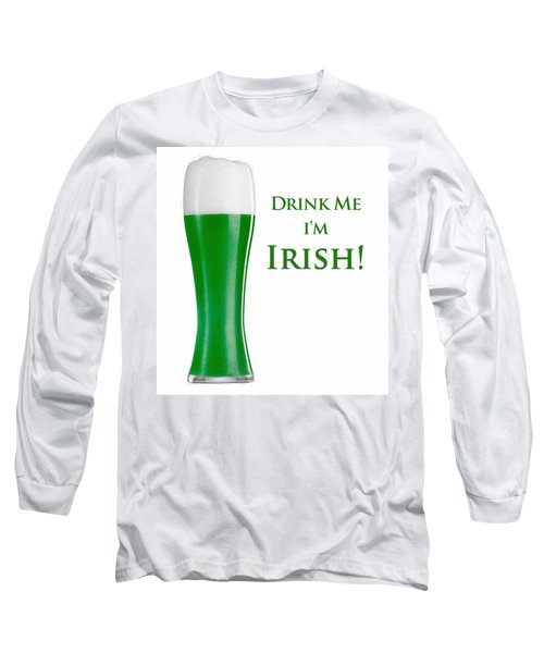 Drink Me I'm Irish Long Sleeve T-Shirt