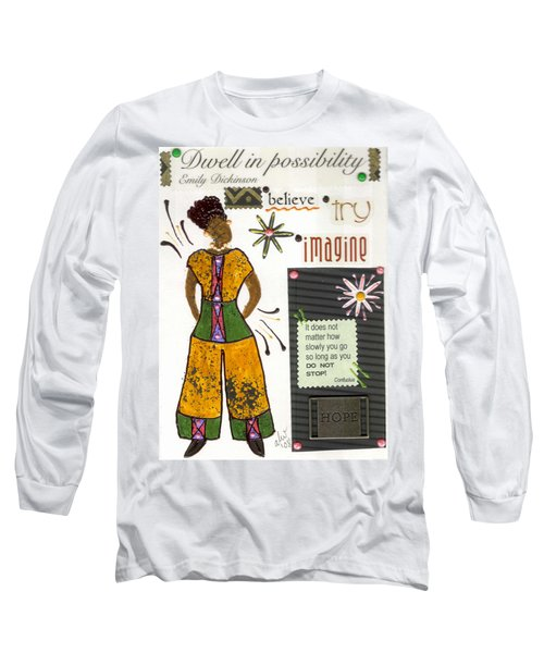 Dwell In Possibility Long Sleeve T-Shirt by Angela L Walker