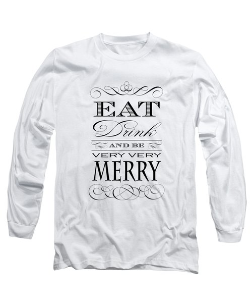 Eat Drink And Be Merry Long Sleeve T-Shirt by Antique Images