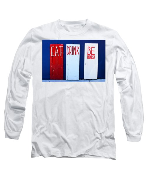 Eat Drink Be Honest Long Sleeve T-Shirt by Colleen Kammerer