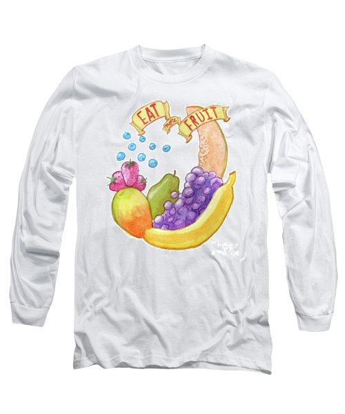 Eat More Fruit Long Sleeve T-Shirt by Whitney Morton