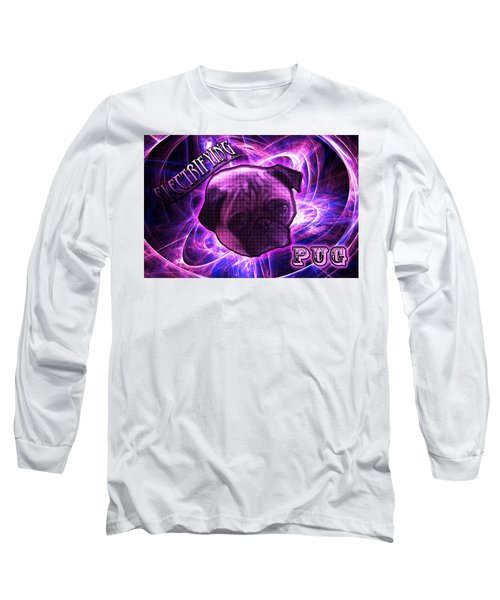 Electrifying Pug Long Sleeve T-Shirt