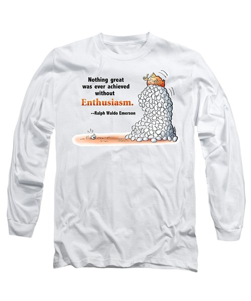 Embrace Enthusiasm Long Sleeve T-Shirt