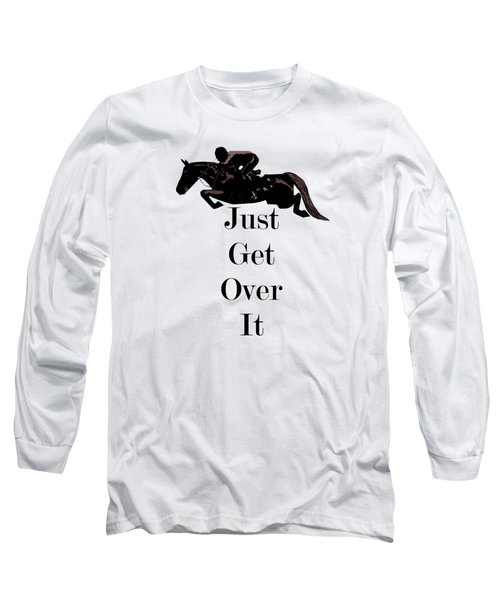 Just Get Over It Horse Jumper Long Sleeve T-Shirt by Patricia Barmatz