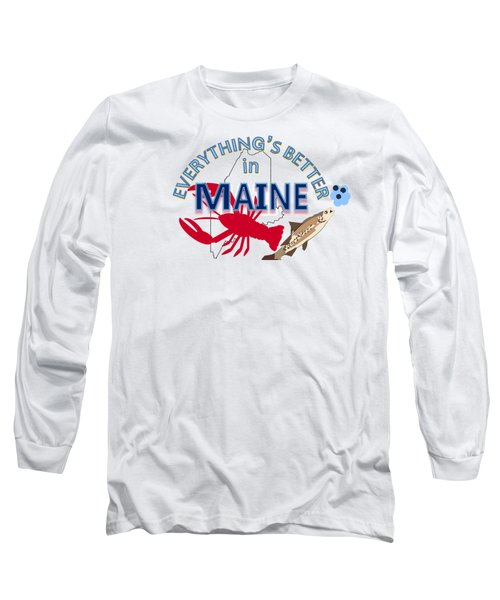 Everything's Better In Maine Long Sleeve T-Shirt by Pharris Art