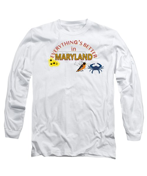 Everything's Better In Maryland Long Sleeve T-Shirt by Pharris Art
