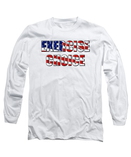Exercise Choice Long Sleeve T-Shirt by Phyllis Denton