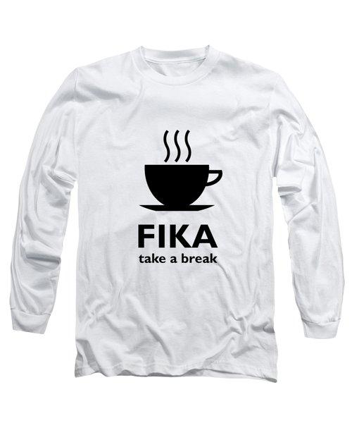 Fika - Take A Break Long Sleeve T-Shirt