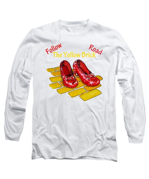 Follow The Yellow Brick Road Ruby Slippers Wizard Of Oz Long Sleeve T-Shirt