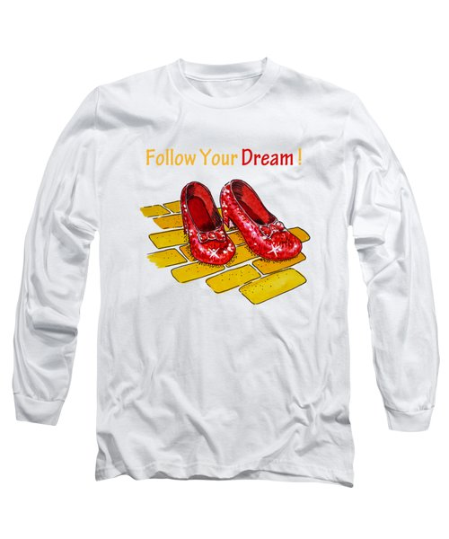 Follow Your Dream Ruby Slippers Wizard Of Oz Long Sleeve T-Shirt