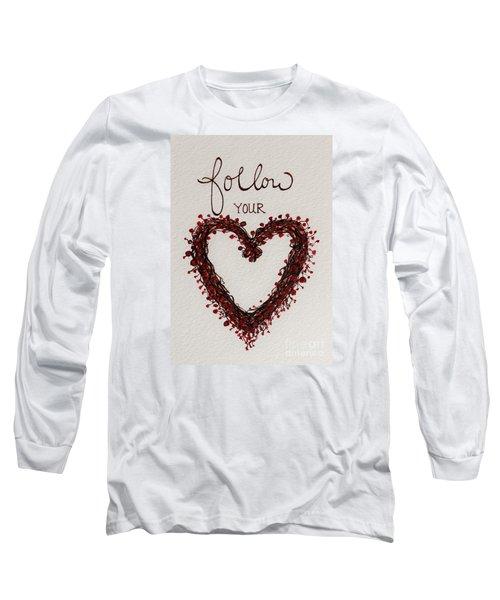 Follow Your Heart Long Sleeve T-Shirt by Elizabeth Robinette Tyndall