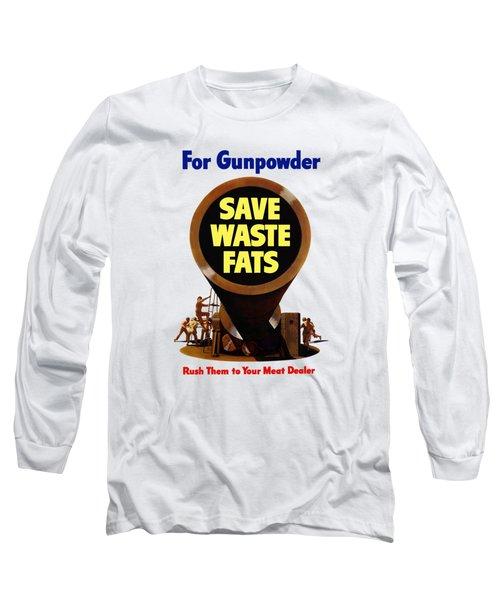 For Gunpowder Save Waste Fats Long Sleeve T-Shirt