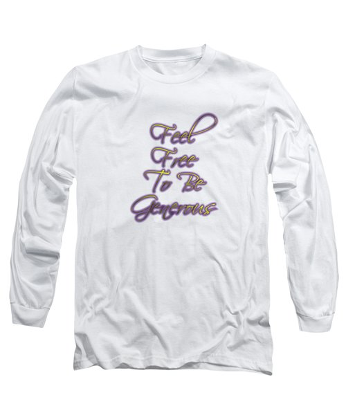 Free To Be Generous   Long Sleeve T-Shirt