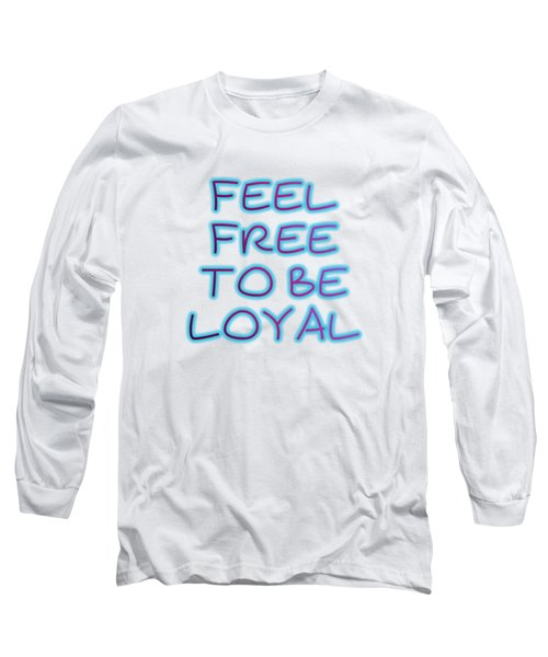 Free To Be Loyal Long Sleeve T-Shirt