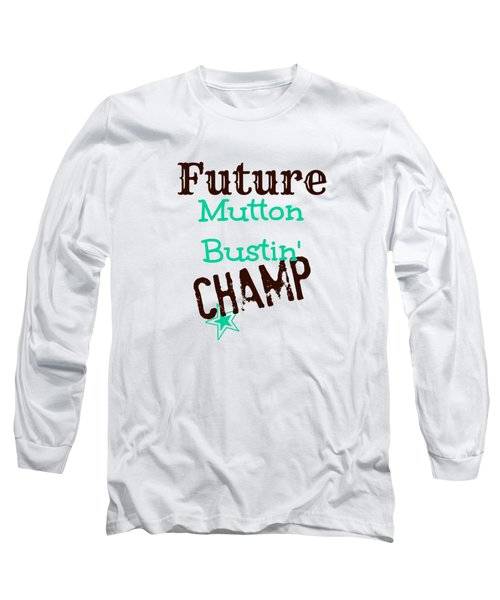 Future Mutton Bustin Champ Long Sleeve T-Shirt by Chastity Hoff