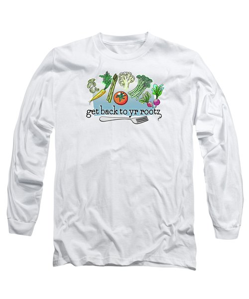 Get Back To Yr Rootz Long Sleeve T-Shirt
