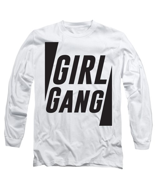 Girl Gang - Minimalist Print - Black And White - Typography - Quote Poster Long Sleeve T-Shirt