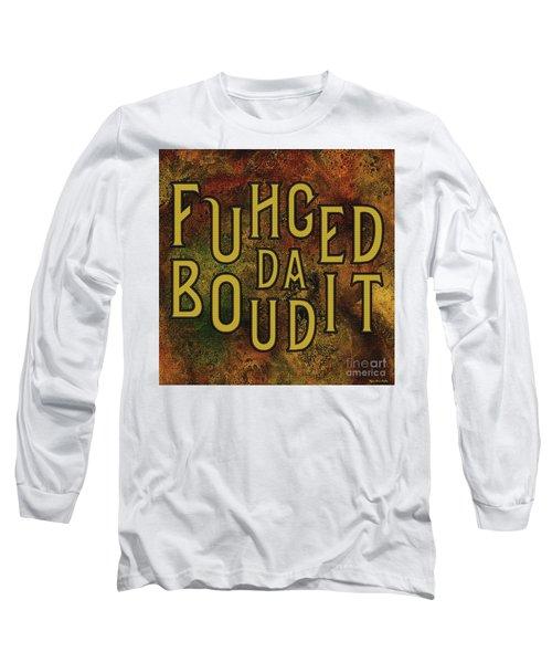 Gold Fuhgeddaboudit Long Sleeve T-Shirt