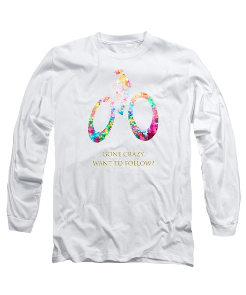 Gone Crazy Want To Follow Long Sleeve T-Shirt