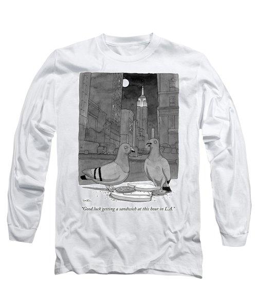 Good Luck Getting A Sandwich Long Sleeve T-Shirt