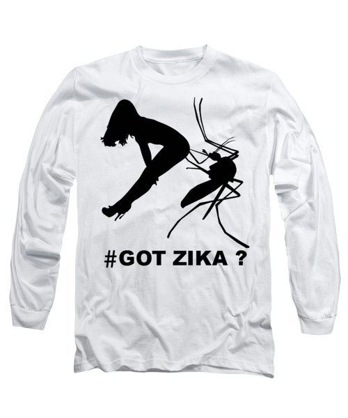 Got Zika? Long Sleeve T-Shirt