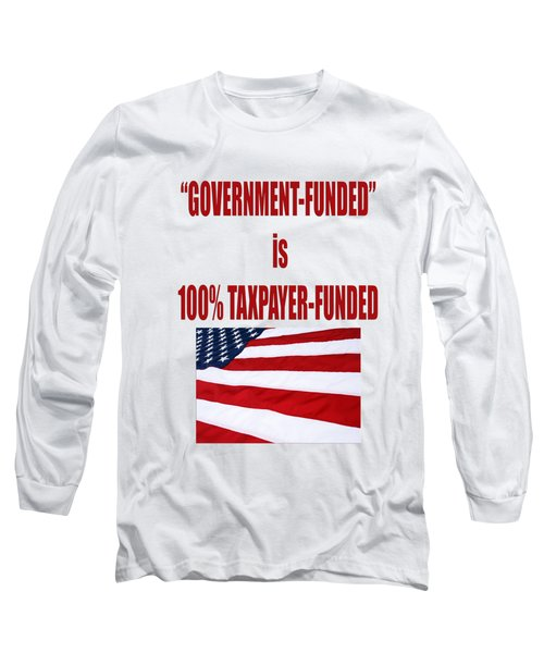 Government Funded Is Taxpayer Funded Long Sleeve T-Shirt