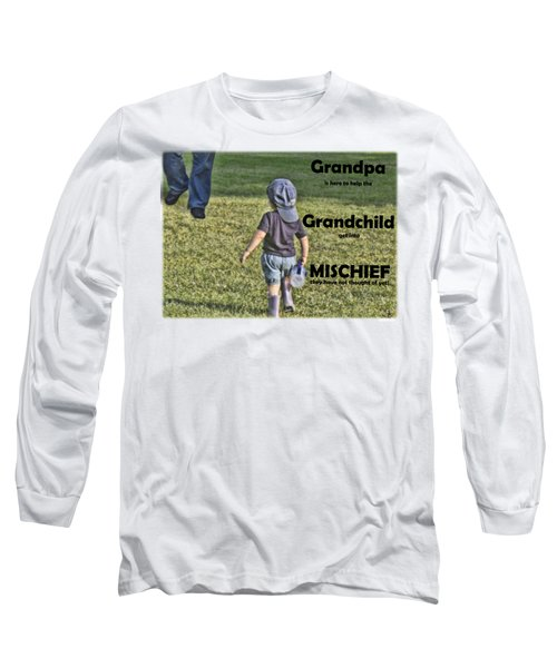 Grandpa Helps With Mischief Long Sleeve T-Shirt