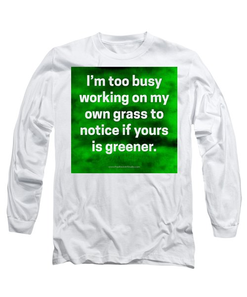 Grass Is Greener Quote Art Long Sleeve T-Shirt by Bob Baker