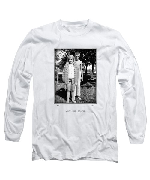 Greenbush Tough Long Sleeve T-Shirt