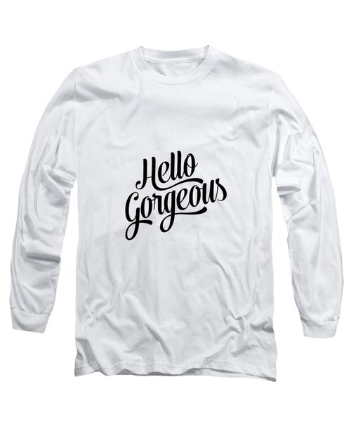 Hello Gorgeous Calligraphy Long Sleeve T-Shirt