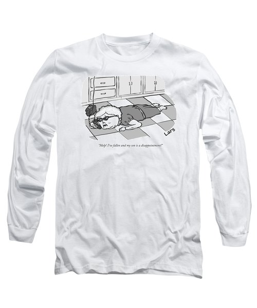 Help I've Fallen And My Son Is A Disappointment Long Sleeve T-Shirt