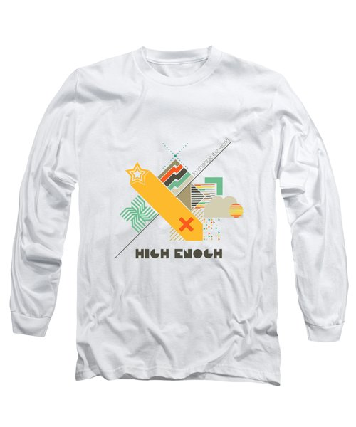 High Enough  Long Sleeve T-Shirt