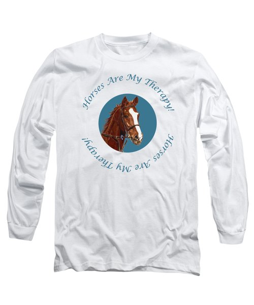 Horses Are My Therapy Long Sleeve T-Shirt by Patricia Barmatz