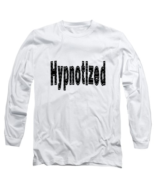Hypnotized - Love Quote Print Long Sleeve T-Shirt