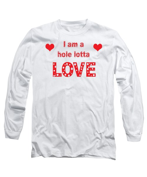 I Am A Hole Lotta Love - Greeting Card Long Sleeve T-Shirt