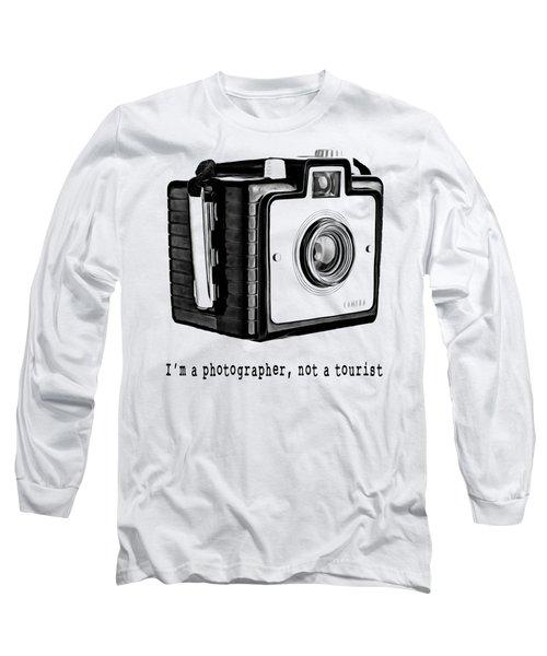 I Am A Photographer Not A Tourist Tee Long Sleeve T-Shirt