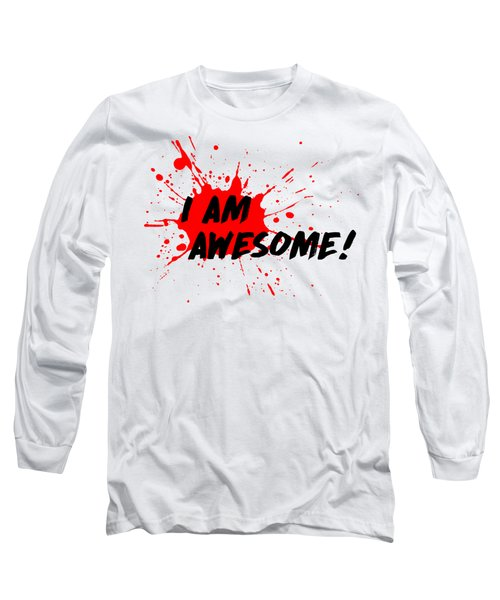 Long Sleeve T-Shirt featuring the photograph I Am Awesome - Light Background Version by Menega Sabidussi