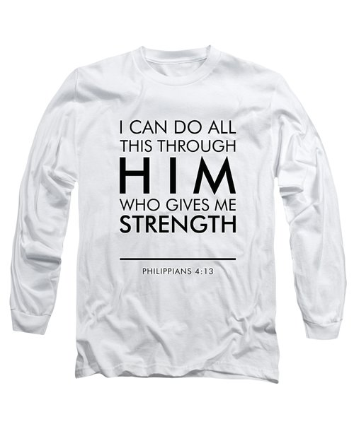 I Can Do All This Through Him Who Gives Me Strength - Philippians 4 13 Long Sleeve T-Shirt