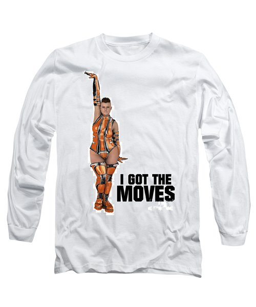 I Got The Moves Long Sleeve T-Shirt