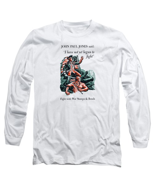 I Have Not Yet Begun To Fight Long Sleeve T-Shirt