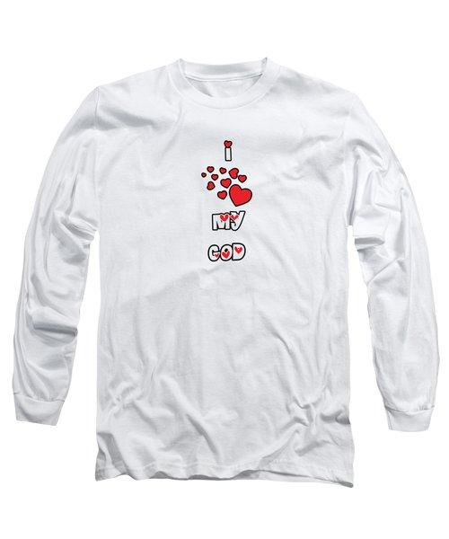 I Love My God Long Sleeve T-Shirt