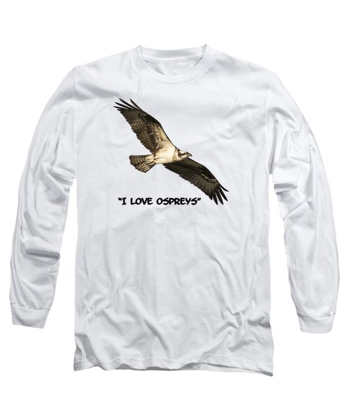 I Love Ospreys 2016-1 Long Sleeve T-Shirt by Thomas Young