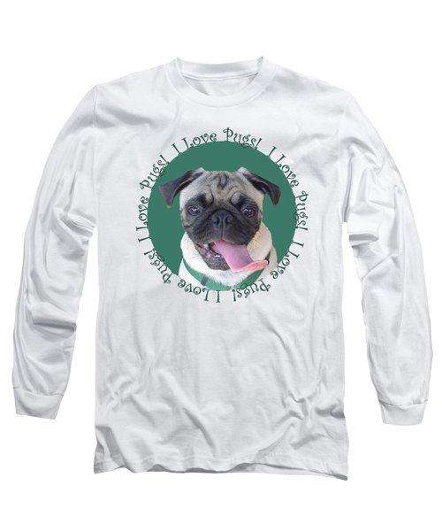I Love Pugs Long Sleeve T-Shirt by Patricia Barmatz