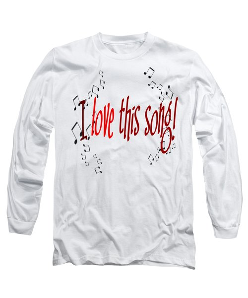 I Love This Song Long Sleeve T-Shirt