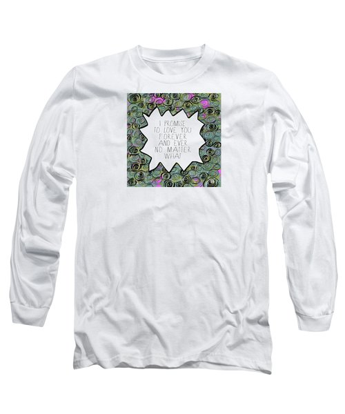 I Promise Long Sleeve T-Shirt by Lisa Weedn