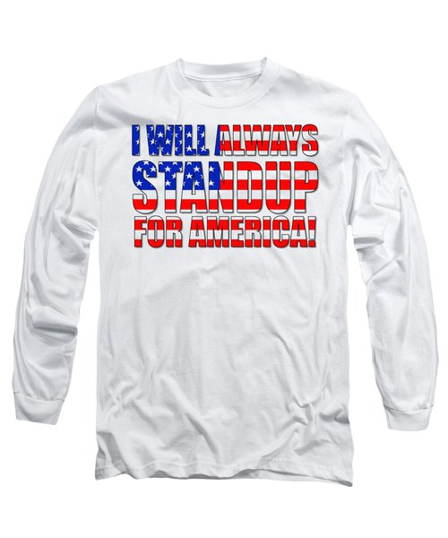 I Will Always Standup For America  2 Long Sleeve T-Shirt by Mike McGlothlen