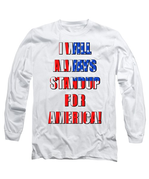 I Will Always Standup For America 4 Long Sleeve T-Shirt by Mike McGlothlen