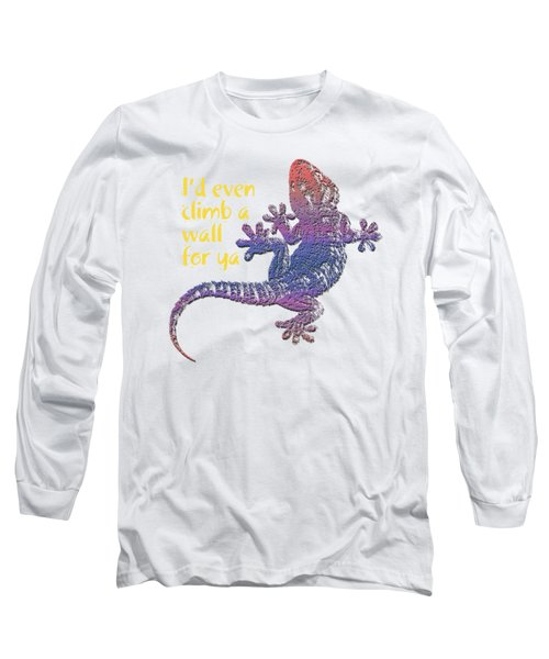 I'd Even Climb A Wall For Ya Long Sleeve T-Shirt by Jim Pavelle