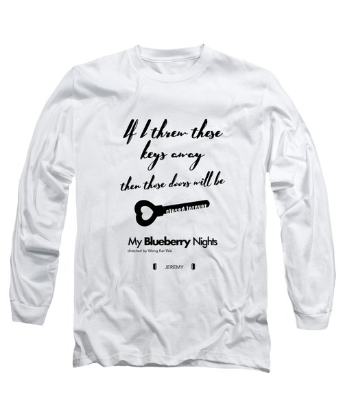 If I Threw These Keys Away Then Those Doors Will Be Closed Forever. - Jeremy Long Sleeve T-Shirt